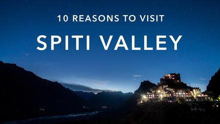 10 Reasons to visit Spiti Valley